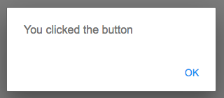 An alert saying 'You clicked the button'.